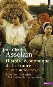 Jean-Charles Asselain - Histoire économique de la France du XVIIIe siècle à nos jours - Tome 1, De l'Ancien Régime à la Première Guerre mondiale.