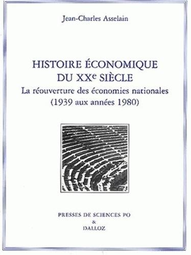 Jean-Charles Asselain - Histoire économique du XXe siècle - La réouverture des économies nationales (1939 aux années 1980).