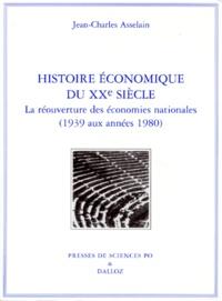 Jean-Charles Asselain - HISTOIRE ECONOMIQUE DU XXEME SIECLE. - La réouverture des économies nationales (1939 aux années 1980).