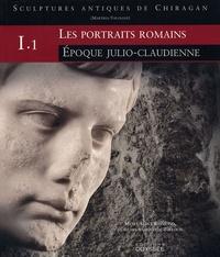 Jean-Charles Balty et Daniel Cazes - Sculptures antiques de Chiragan (Martres-Tolosane) - Volume 1, Les portraits romains Tome 1, Epoque julio-claudienne.