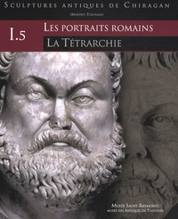 Jean-Charles Balty - Sculptures antiques de Chiragan (Martres-Tolosane) - Volume 1, Les portraits romains Tome 5, La Tétrarchie.