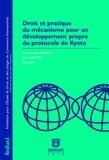 Jean-Charles Bancal et Julia Kalfon - Droit et pratique du mécanisme pour un développement propre du protocole de Kyoto.