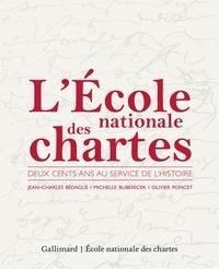 Jean-Charles Bédague et Michelle Bubenicek - L'Ecole nationale des chartes - Deux cents ans au service de l'Histoire.