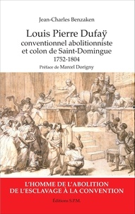 Jean-Charles Benzaken - Louis Pierre Dufaÿ - Conventionnel abolitionniste et colon de Saint-Domingue (1752-1804).