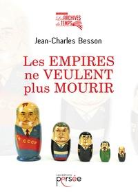 Jean-Charles Besson - Les empires ne veulent plus mourir.