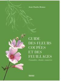 Jean-Charles Beunas - Guide des fleurs coupées et des feuillages - Connaître, choisir, conserver.