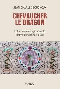 Jean-Charles Bouchoux - Chevaucher le Dragon - Utiliser notre énergie sexuelle comme tremplin vers l'Éveil.