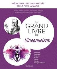 Jean-Charles Bouchoux et Christine Paquis - Le grand livre de l'inconscient - Découvrir les concepts clés de la psychanalyse.