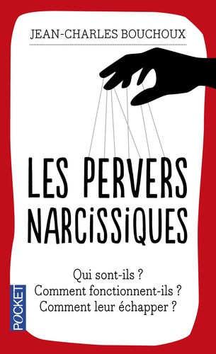 Les pervers narcissiques. Qui sont-ils, comment fonctionnent-ils, comment leur échapper ?