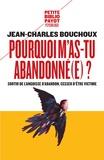 Jean-Charles Bouchoux - Pourquoi m'as-tu abandonné(e) ? - Sortir de l'angoisse d'abandon, cesser d'être victime.