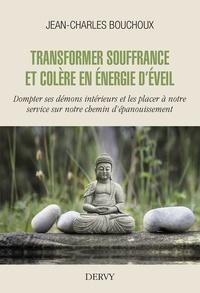 Jean-Charles Bouchoux - Transformer souffrance et colère en énergie d'éveil - Dompter ses démons intérieurs et les placer à notre service sur notre chemin d'épanouissement.