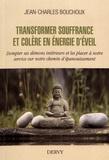 Jean-Charles Bouchoux - Transformer souffrance et colère en énergie d'éveil - Dompter les démons et les placer à notre service sur notre chemin d'épanouissement.
