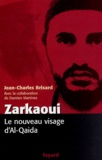 Jean-Charles Brisard - Zarkaoui - Le nouveau visage d'Al-Qaida.