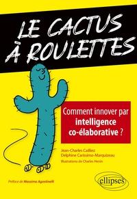 Jean-Charles Cailliez et Delphine Carissimo-Marquizeau - Le cactus à roulettes - Comment innover par intelligence co-élaborative ?.