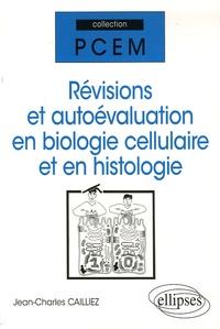Jean-Charles Cailliez - Révisions et autoévaluation en biologie cellulaire et en histologie.
