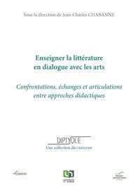 Jean-Charles Chabanne - Enseigner la litterature en dialogue avec les arts - Confrontations, échanges et articulations entre approches didactiques.