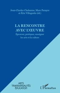 Jean-Charles Chabanne et Marc Parayre - La rencontre avec l'oeuvre - Eprouver, pratiquer, enseigner les arts et la culture.