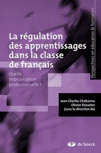 Jean-Charles Chabanne et Olivier Dezutter - Les gestes de régulation des apprentissages dans la classe de français - Quelle improvisation professionnelle ?.