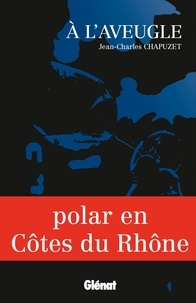 Jean-Charles Chapuzet - A l'aveugle.