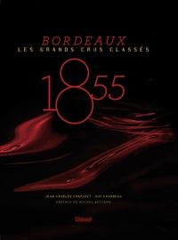 Jean-Charles Chapuzet - Bordeaux 1855 - Les grands crus classés.