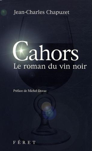 Jean-Charles Chapuzet - Cahors - Le roman du vin noir.