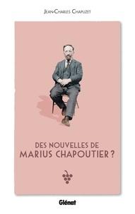 Jean-Charles Chapuzet - Des nouvelles de Marius Chapoutier ?.