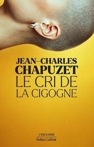 Jean-Charles Chapuzet - Le cri de la cigogne.