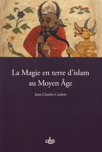 Jean-Charles Coulon - La magie en terre d'islam au Moyen Age.