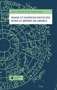 Jean-Charles Coulon - Magie et sciences occultes dans le monde islamique.