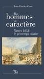 Jean-Charles Cozic - Des hommes de caractère - Nantes 1833 : le printemps ouvrier.