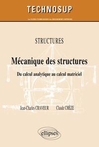 Jean-Charles Craveur et Claude Chèze - Mécanique des structures Niveau B - Du calcul analytique au calcul matriciel.