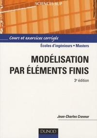 Jean-Charles Craveur - Modélisation par éléments finis - Cours et exercices corrigés.
