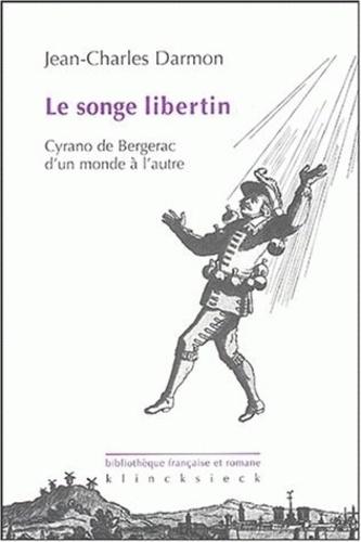 Jean-Charles Darmon - Le songe libertin - Cyrano de Bergerac d'un monde à l'autre.