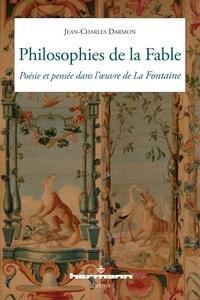 Jean-Charles Darmon - Philosophies de la Fable - Poésie et pensée dans l'oeuvre de La Fontaine.