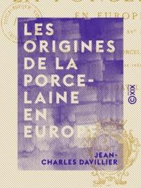 Jean-Charles Davillier - Les Origines de la porcelaine en Europe - Les fabriques italiennes du XVe au XVIIe siècle.