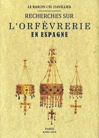 Jean-Charles Davillier - Recherches sur l'orfèvrerie en Espagne.