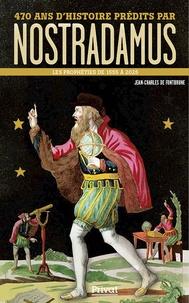 Jean-Charles de Fontbrune - 470 ans d'histoire prédits par Nostradamus - Les prophéties de 1555 à 2025.