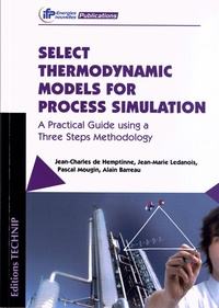 Jean-Charles de Hemptinne et Jean-Marie Ledanois - Select Thermodynamic Models for Process Simulation - A Pratical Guide using a Three Steps Methodology.