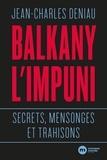 Jean-Charles Deniau - Balkany, l'impuni - Secrets, mensonges et trahisons.