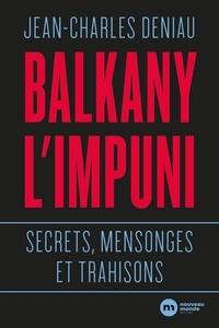 Jean-Charles Deniau - Balkany, l'impuni.