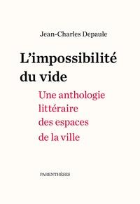 Jean-Charles Depaule - L'impossibilité du vide - Une anthologie littéraire des espaces de la ville.