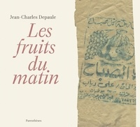 Jean-Charles Depaule - Les fruits du matin.