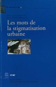 Jean-Charles Depaule - Les mots de la stigmatisation urbaine.