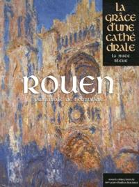 Jean-Charles Descubes - Rouen, primatiale de Normandie - La grâce d'une cathédrale.