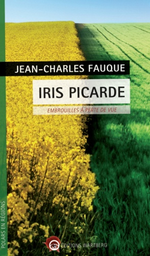 Jean-Charles Fauque - Iris Picarde - Embrouilles à perte de vue.