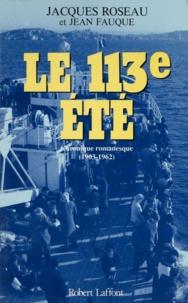 Jean-Charles Fauque et Jacques Roseau - Le 113e été - Chronique romanesque, 1903-1962.