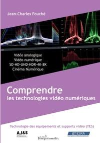 Jean-Charles Fouché - Comprendre les technologies vidéo numériques.