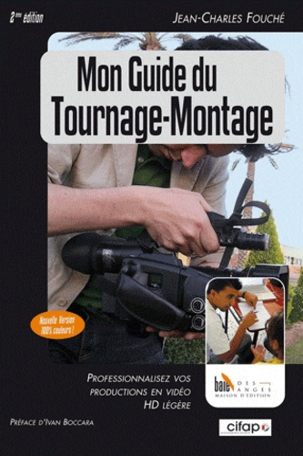 Jean-Charles Fouché - Mon guide du tournage-montage - Professionnalisez vos productions en vidéo HD légère.