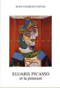 Jean-Charles Gateau - Eluard, Picasso et la peinture (1936-1952).