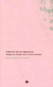 Jean-Charles Gateau - L'Envers de la tapisserie - Vingt-six études sur le tissu textuel.